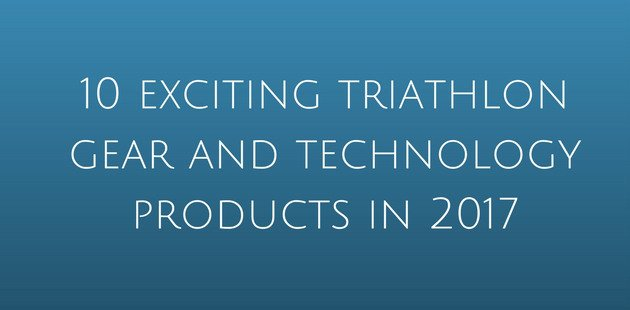 Triathlon gear and equipment 2017