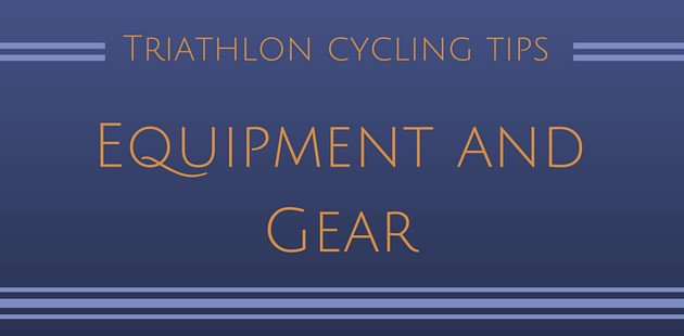 Triathlon cycling tips equipment and gear