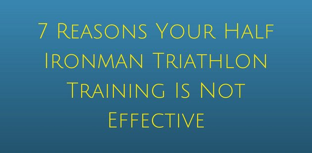 7 reasons your half ironman training is not effective