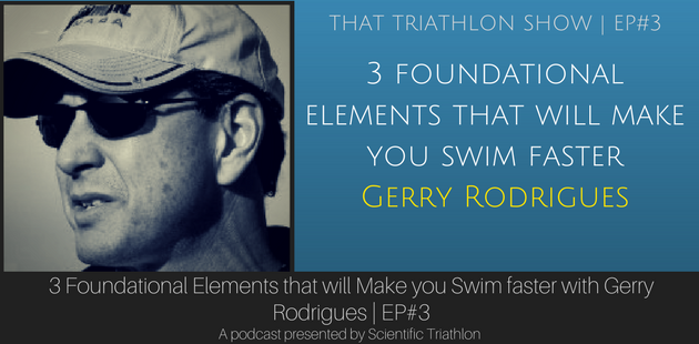 3 foundational elements that will make you swim faster with Gerry Rodrigues