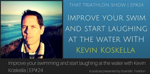 Improve your swimming and start laughing at the water with Kevin Koskella - EP#24 (1)