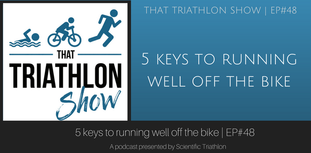 5 keys to running well off the bike - EP#48