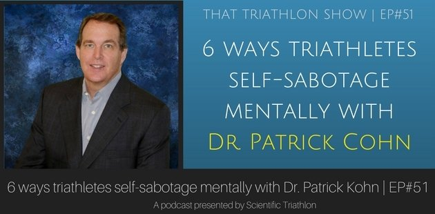 6 ways triathletes self-sabotage mentally with Dr. Patrick Kohn - EP#51