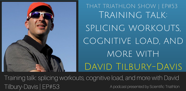 Training talk: splicing workouts, cognitive load, and more with David Tilbury-Davis
