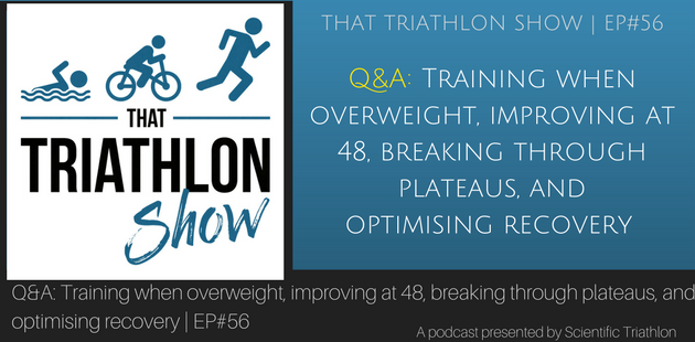 Q&A- Training when overweight, improving at 48, old breaking through plateaus, and optimising recovery - EP#56