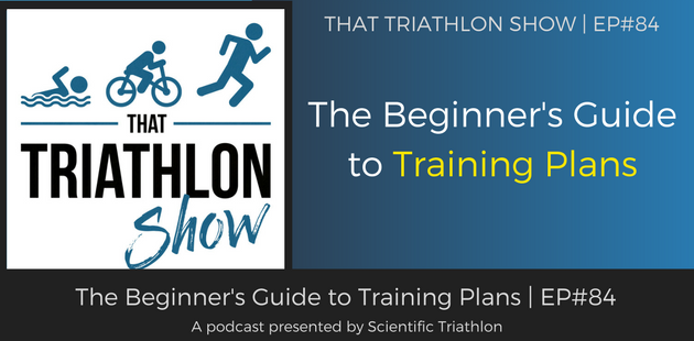 The Beginner S Guide To Triathlon Training Plans Ep 84