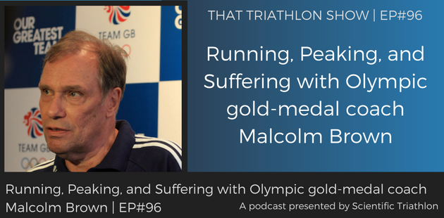 Running, Peaking, and Suffering with Olympic gold-medal coach Malcolm Brown | EP#96