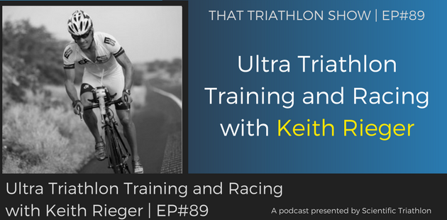 Ultra Triathlon Training and Racing with Keith Rieger | EP#89
