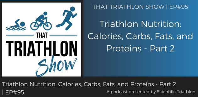 TTS095 - Triathlon Nutrition Calories, Carbs, Fats, and Proteins - part 2