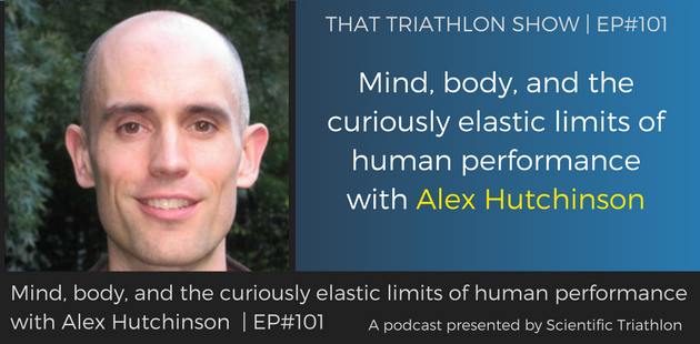 TTS101 - Mind, body, and the curiously elastic limits of human performance with Alex Hutchinson