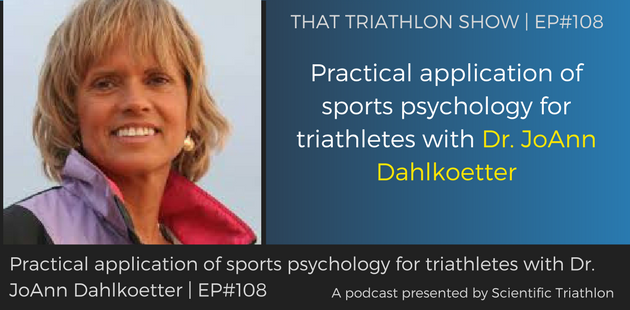 TTS108 - Practical application of sports psychology for triathletes with Dr. JoAnn Dahlkoetter