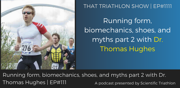 TTS111 - Running form, biomechanics, shoes, and myths part 2 with Dr. Thomas Hughes