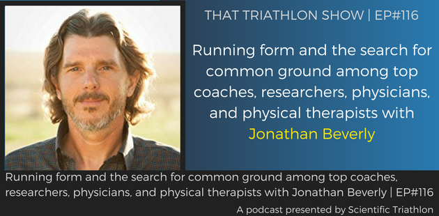 TTS116 - Running form and the search for common ground among top coaches, researchers, physicians, and physical therapists with Jonathan Beverly