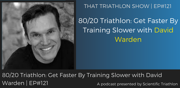 TTS121 - 8020 Triathlon_ Get Faster By Training Slower with David Warden