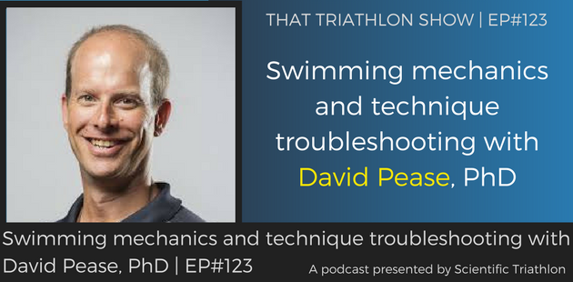 TTS123 - Swimming mechanics and technique troubleshooting with David Pease, PhD
