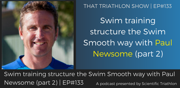 TTS133 - Swim training structure the Swim Smooth way with Paul Newsome (part 2)