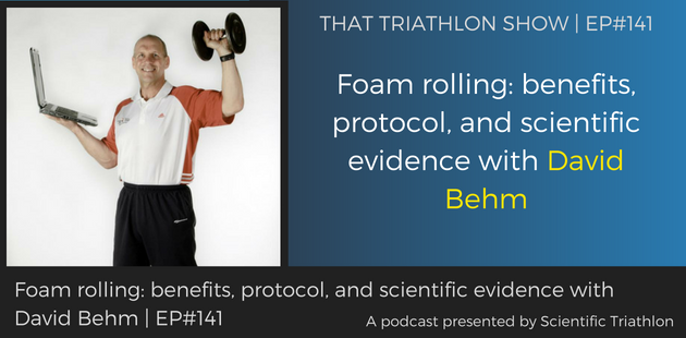 TTS141 - Foam rolling_ benefits, protocol, and scientific evidence with David Behm