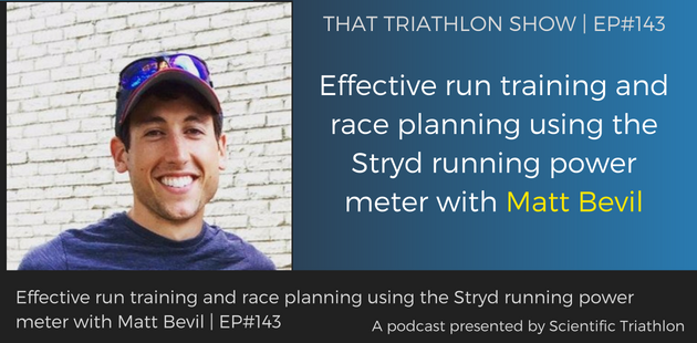 TTS143 - Effective run training and race planning using the Stryd running power meter with Matt Bevil