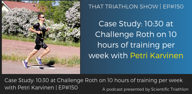 TTS150 - Case Study_ 10_30 at Challenge Roth on 10 hours of training per week with Petri Karvinen