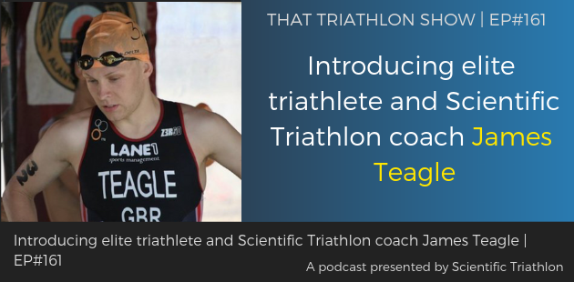 TTS161 - Introducing elite triathlete and Scientific Triathlon coach James Teagle