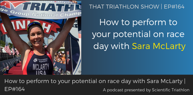 TTS164 - How to perform to your potential on race day with Sara McLarty