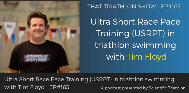 TTS165 - Ultra Short Race Pace Training (USRPT) in triathlon swimming with Tim Floyd