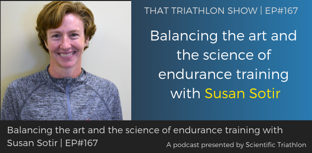 TTS167 - Balancing the art and the science of endurance training with Susan Sotir