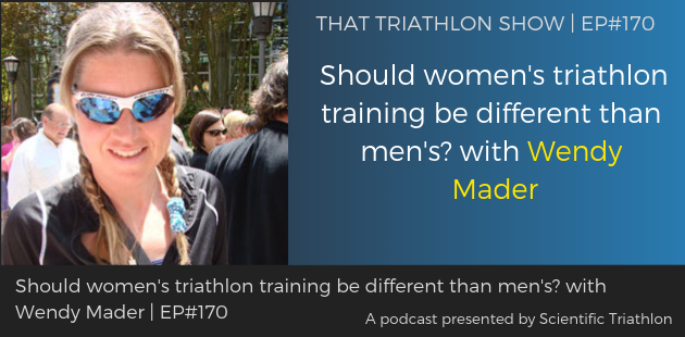 TTS170 - Should women's triathlon training be different than men's_ with Wendy Mader