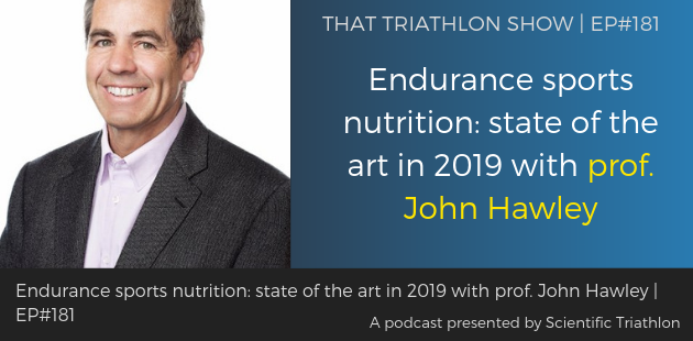 TTS181 - Endurance sports nutrition_ state of the art in 2019 with prof. John Hawley