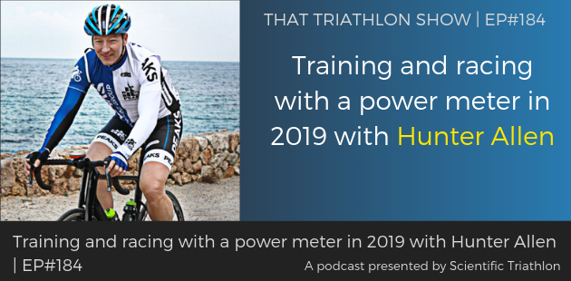 TTS184 - Training and racing with a power meter in 2019 with Hunter Allen
