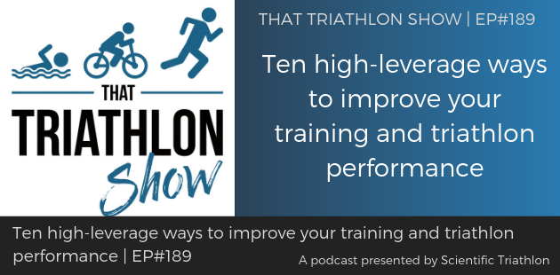 TTS189 - Ten high-leverage ways to improve your training and triathlon performance