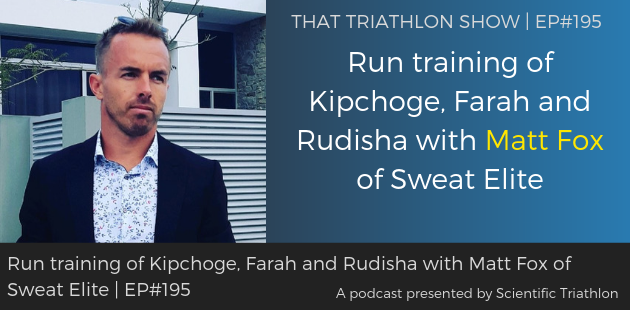 TTS195 - Run training of Kipchoge, Farah and Rudisha with Matt Fox of Sweat Elite