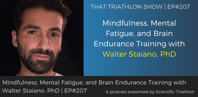 TTS207 - Mindfulness, Mental Fatigue, and Brain Endurance Training with Walter Staiano, PhD