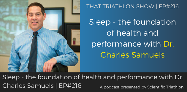 TTS216 - Sleep - the foundation of health and performance with Dr. Charles Samuels