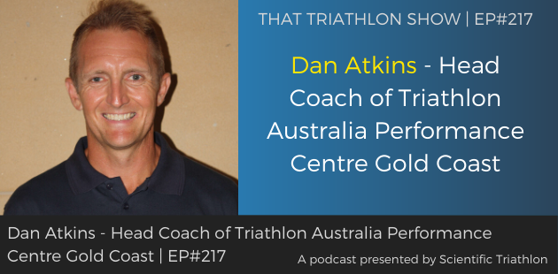 TTS217 - Dan Atkins - Head Coach of Triathlon Australia Performance Centre Gold Coast